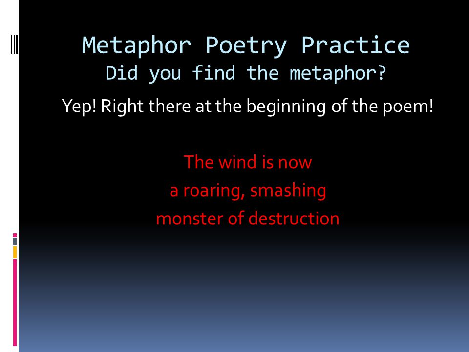 Metaphor Poetry Practice Find the Metaphor Peace by StarFields The wind is now a roaring, smashing monster of destruction, raking all man's work from