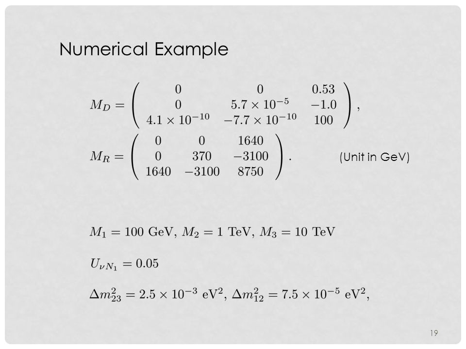 19 Numerical Example (Unit in GeV)