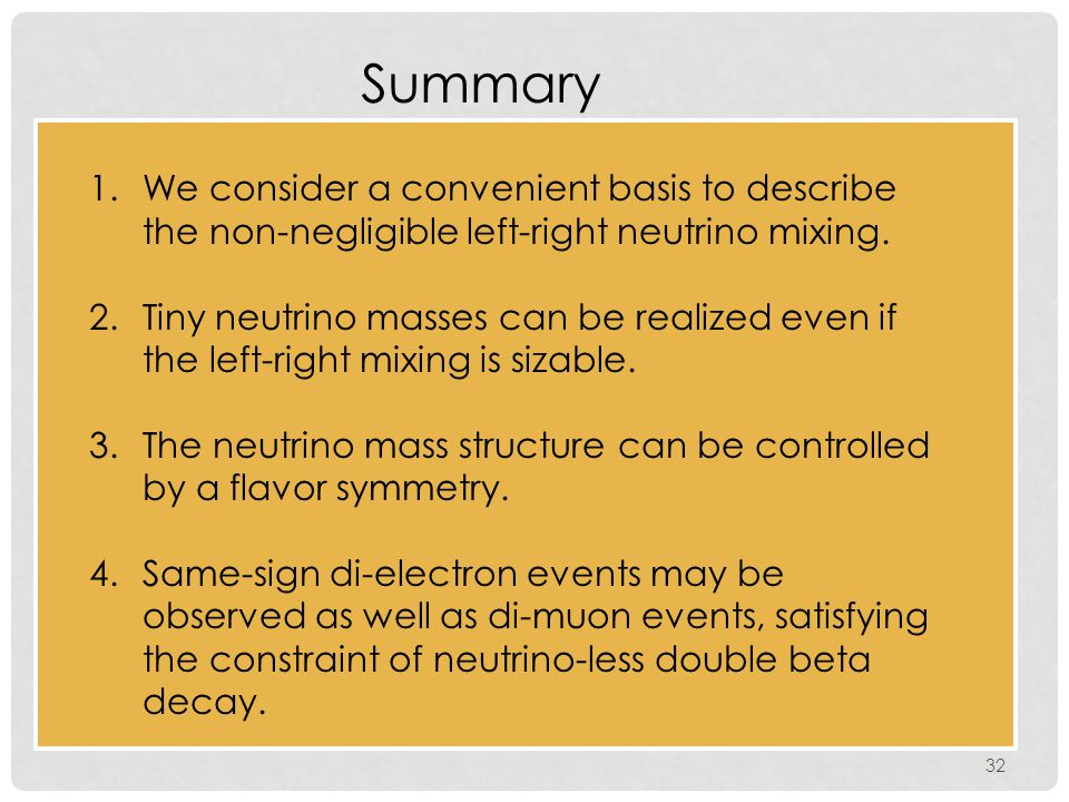 32 Summary 1.We consider a convenient basis to describe the non-negligible left-right neutrino mixing.