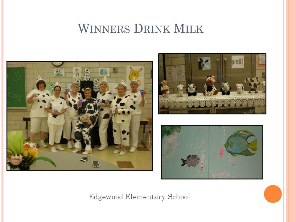 W INNERS D RINK M ILK Edgewood Elementary School