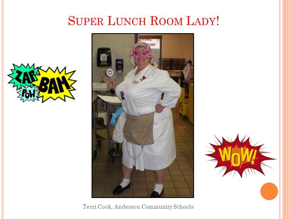 S UPER L UNCH R OOM L ADY ! Terri Cook, Anderson Community Schools