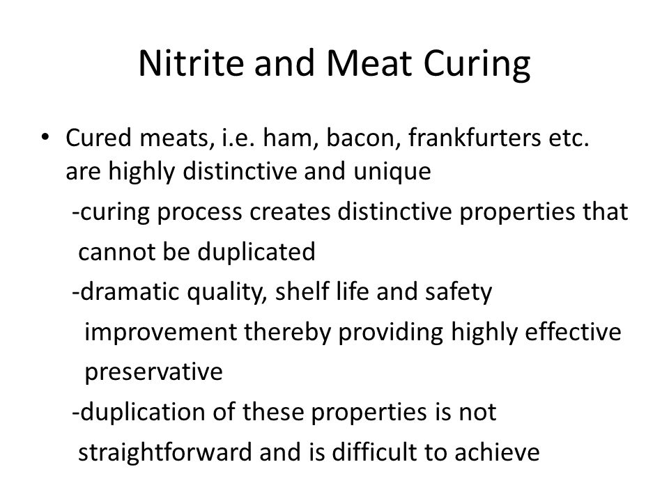Nitrite and Meat Curing Cured meats, i.e. ham, bacon, frankfurters etc.