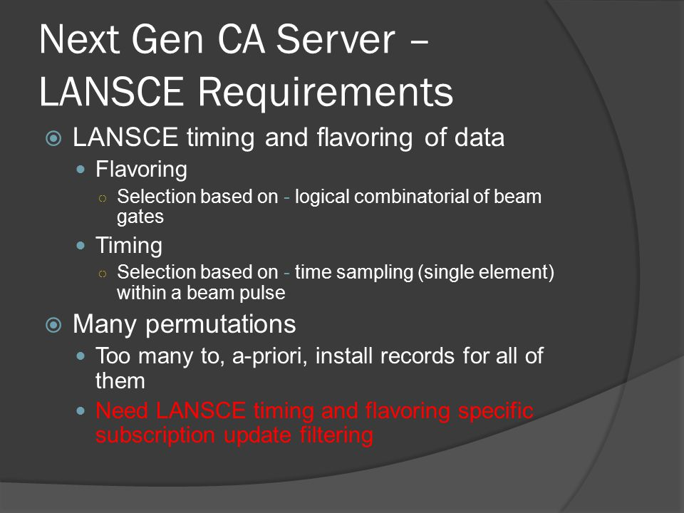 Next Gen CA Server – LANSCE Requirements  LANSCE timing and flavoring of data Flavoring ○ Selection based on - logical combinatorial of beam gates Ti