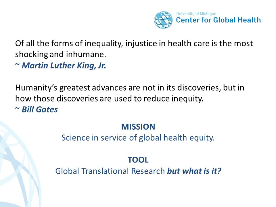 Global Health Translational Research Use and adaptation of scientific knowledge, social and humanistic frameworks, and technologies to sustainably promote health equity Western health discourse introduces core components of Western culture, including a theory of human nature, a definition of personhood, a sense of time and memory and of moral authority NYT, 1/10/10