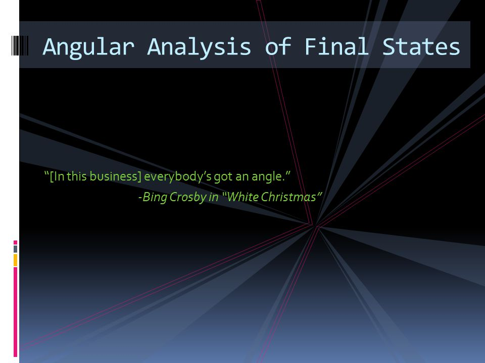 [In this business] everybody's got an angle. -Bing Crosby in White Christmas Angular Analysis of Final States