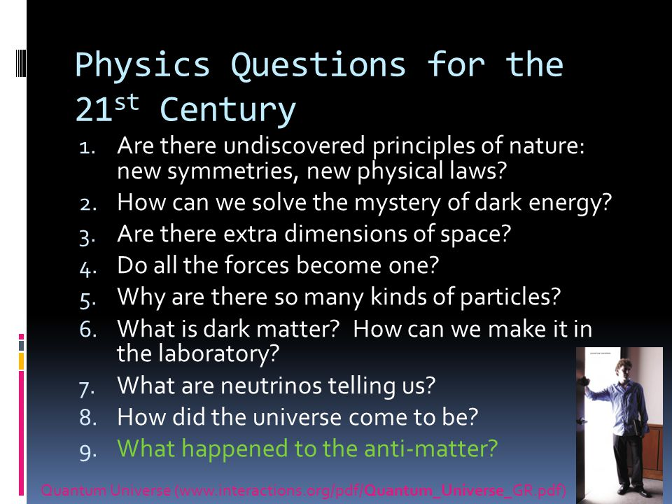 Physics Questions for the 21 st Century 1.