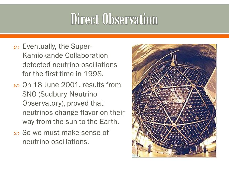  Eventually, the Super- Kamiokande Collaboration detected neutrino oscillations for the first time in 1998.