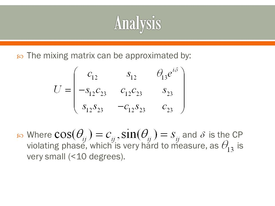  The mixing matrix can be approximated by:  Where and is the CP violating phase, which is very hard to measure, as is very small (<10 degrees).