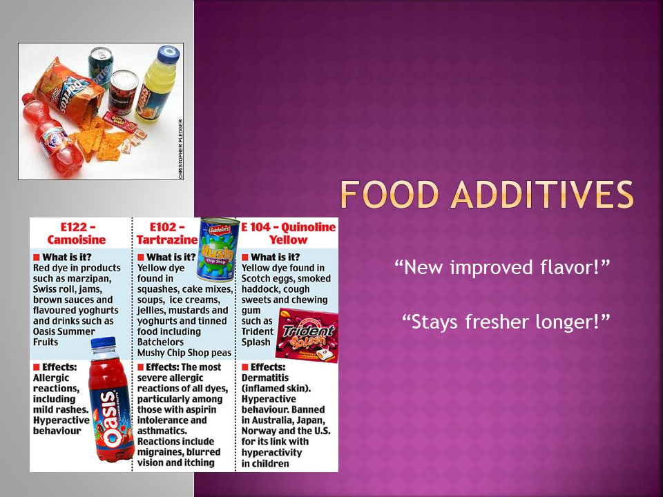  Flavor: Approximately 2000 natural and synthetic additives are used for flavoring.