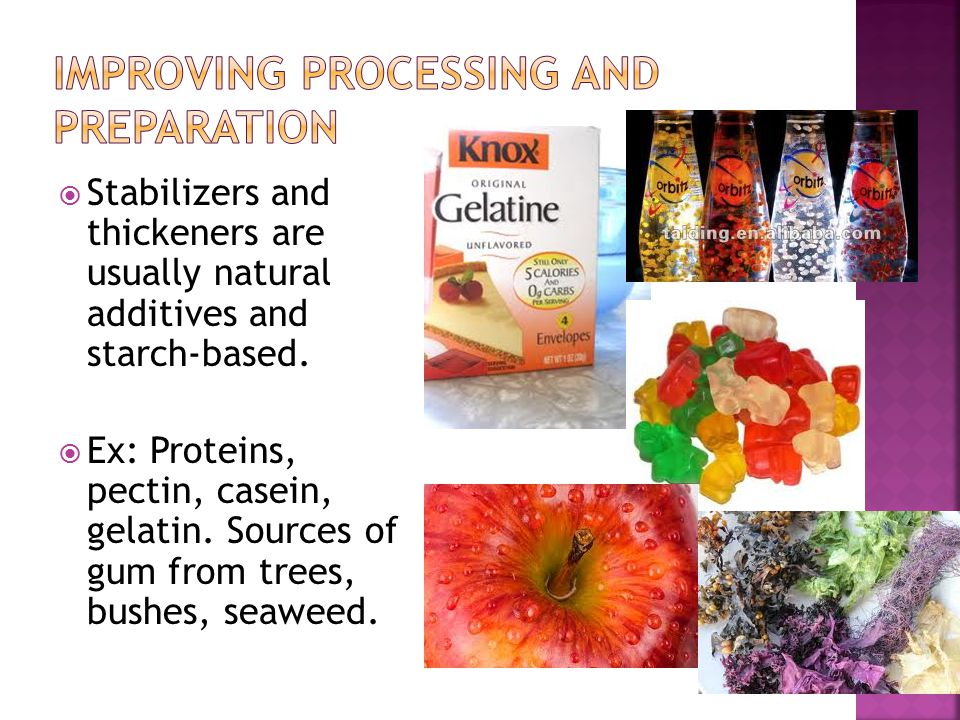  Stabilizers and thickeners are usually natural additives and starch-based.  Ex: Proteins, pectin, casein, gelatin. Sources of gum from trees, bushe