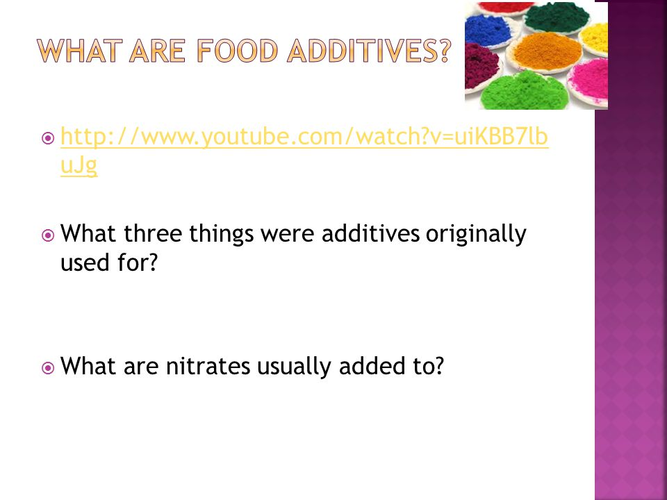  http://www.youtube.com/watch v=uiKBB7lb uJg http://www.youtube.com/watch v=uiKBB7lb uJg  What three things were additives originally used for.