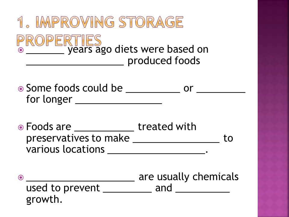  _______ years ago diets were based on __________________ produced foods  Some foods could be __________ or _________ for longer ________________  Foods are ___________ treated with preservatives to make ________________ to various locations __________________.