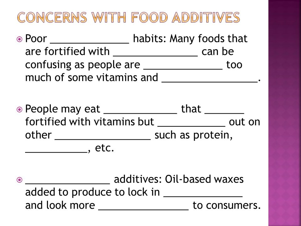  Poor ______________ habits: Many foods that are fortified with _______________ can be confusing as people are ______________ too much of some vitamins and _________________.