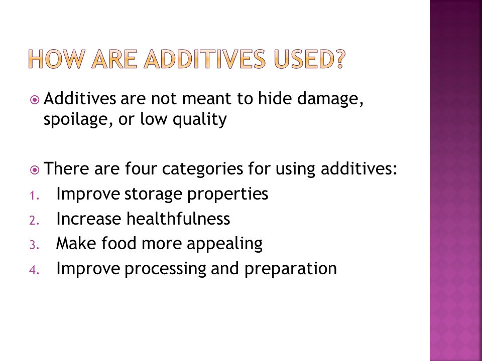  Additives are not meant to hide damage, spoilage, or low quality  There are four categories for using additives: 1. Improve storage properties 2. I