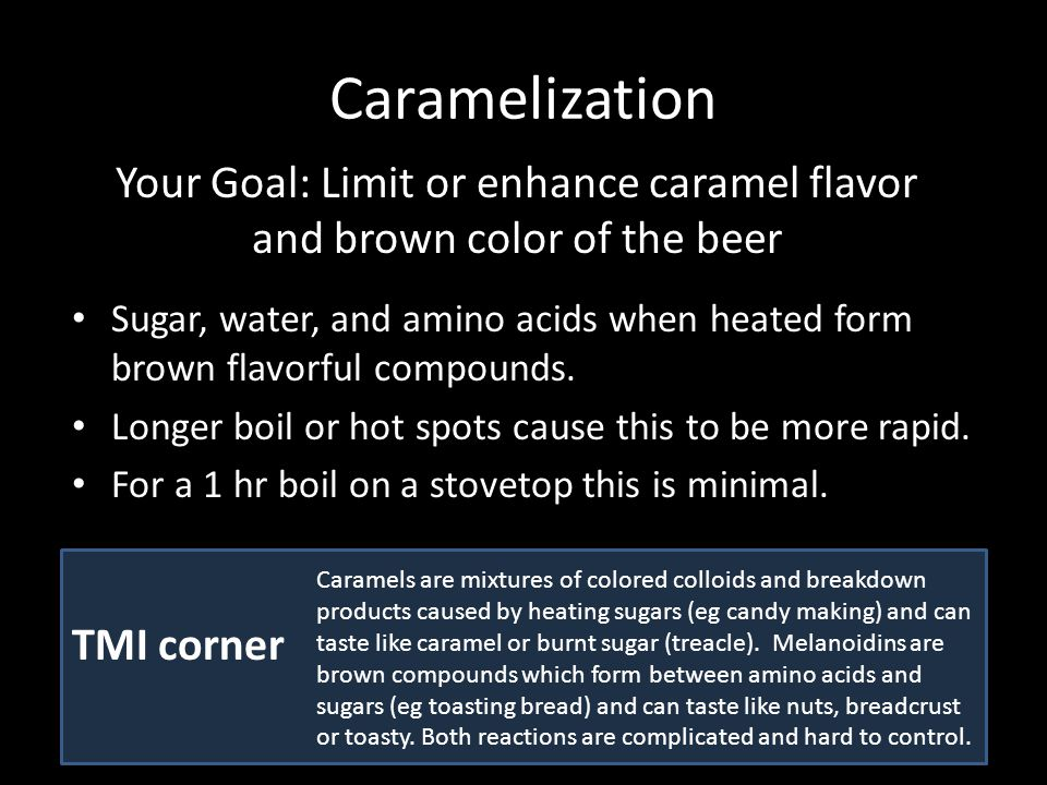 Caramelization Sugar, water, and amino acids when heated form brown flavorful compounds.