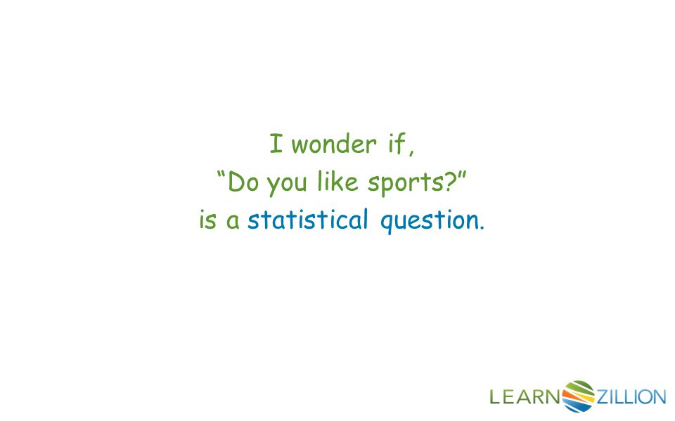 In this lesson you will learn how to define a statistical question by comparing examples and non- examples.