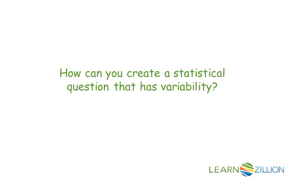 How can you create a statistical question that has variability