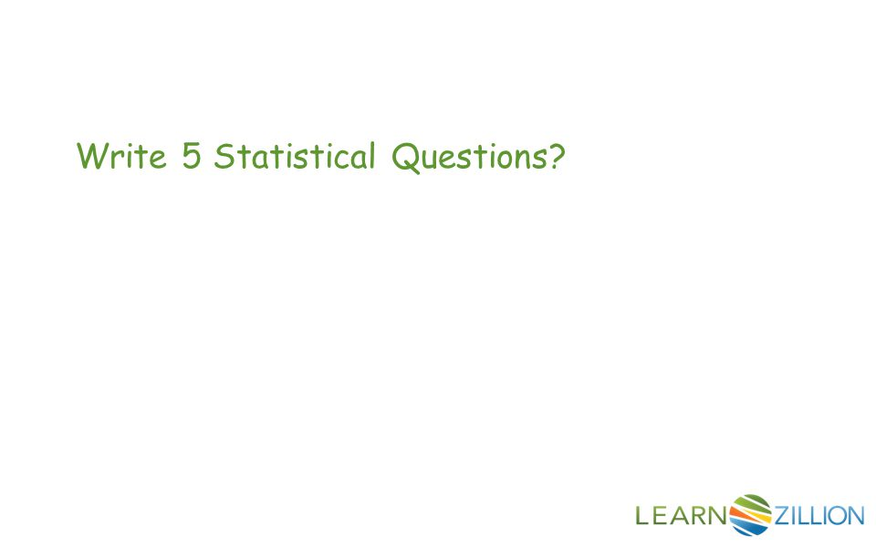 Write 5 Statistical Questions?