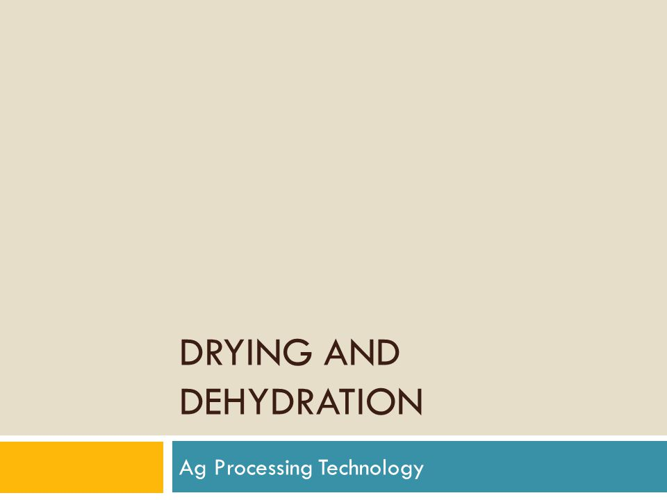 DRYING AND DEHYDRATION Ag Processing Technology