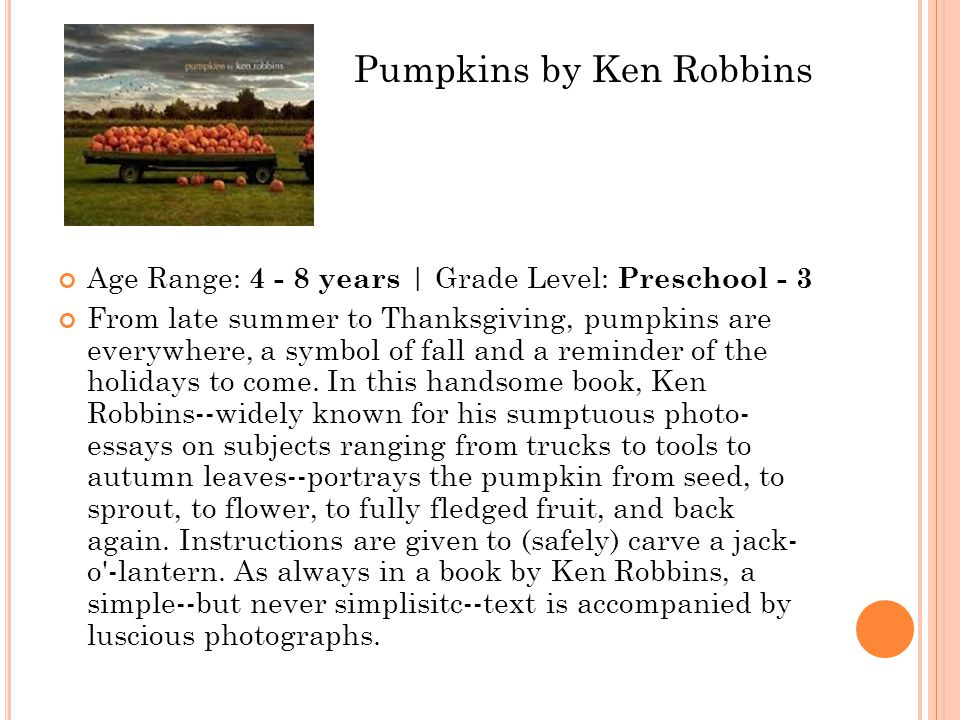 Age Range: 4 - 8 years | Grade Level: Preschool - 3 From late summer to Thanksgiving, pumpkins are everywhere, a symbol of fall and a reminder of the