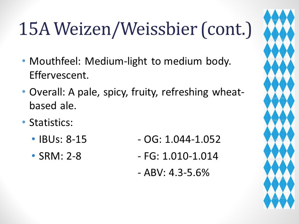 15A Weizen/Weissbier (cont.) Mouthfeel: Medium-light to medium body.