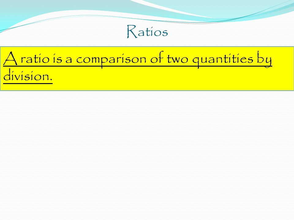 A ratio is a comparison of two quantities by division.
