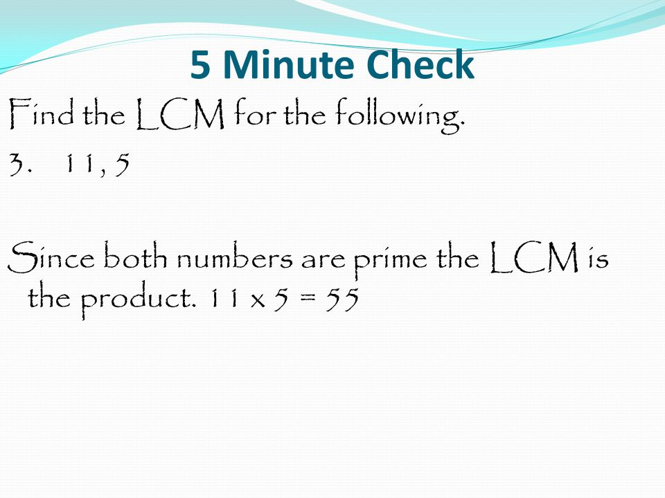 5 Minute Check Find the LCM for the following.3.