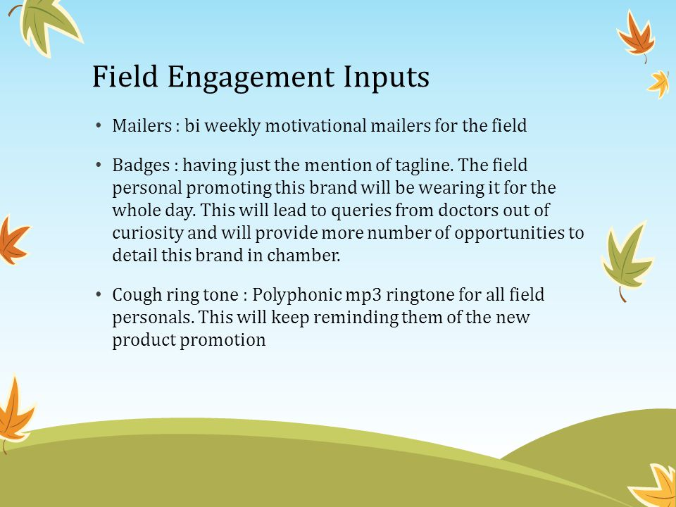 Field Engagement Inputs Mailers : bi weekly motivational mailers for the field Badges : having just the mention of tagline. The field personal promoti