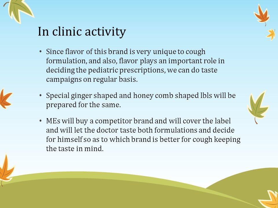 In clinic activity Since flavor of this brand is very unique to cough formulation, and also, flavor plays an important role in deciding the pediatric