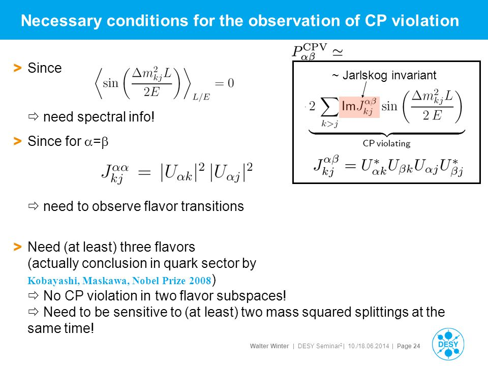 Walter Winter | DESY Seminar 2 | 10./18.06.2014 | Page 24 Necessary conditions for the observation of CP violation > Since  need spectral info! > Sin