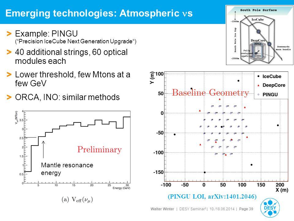 "Walter Winter | DESY Seminar 2 | 10./18.06.2014 | Page 39 Emerging technologies: Atmospheric s > Example: PINGU (""Precision IceCube Next Generation Up"