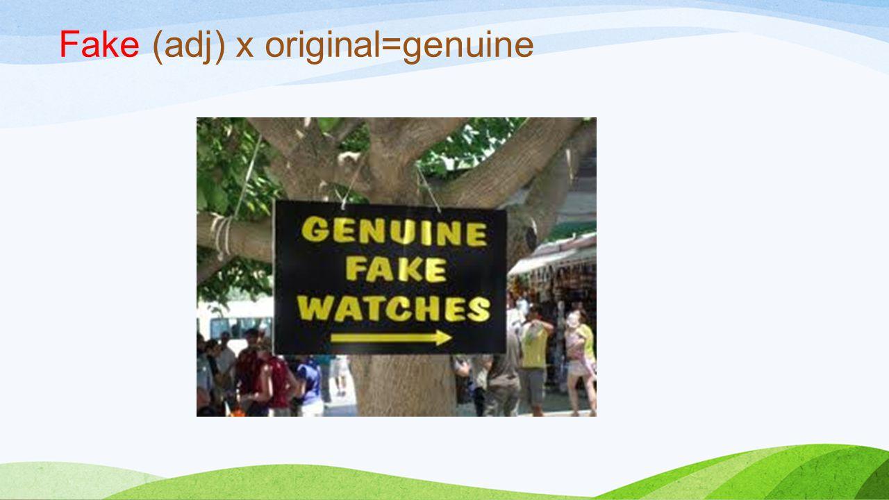 Fake (adj) x original=genuine