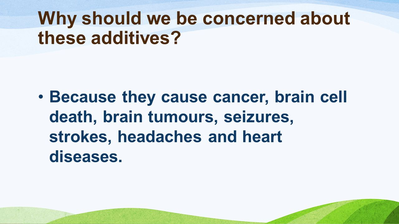 Why should we be concerned about these additives.