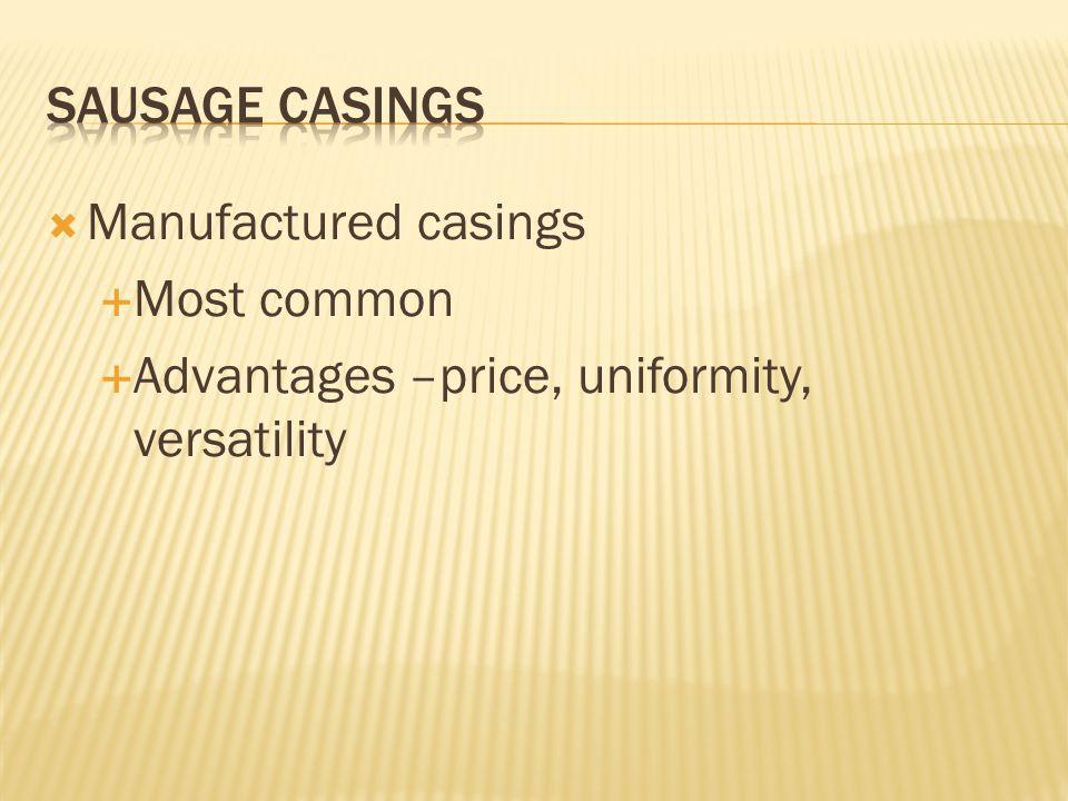  Manufactured casings  Most common  Advantages –price, uniformity, versatility