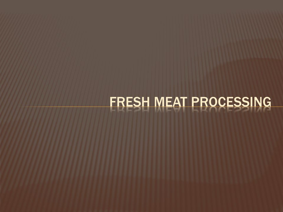  Fresh meat-cut and packaged  Ground Beef  44% of U.S.