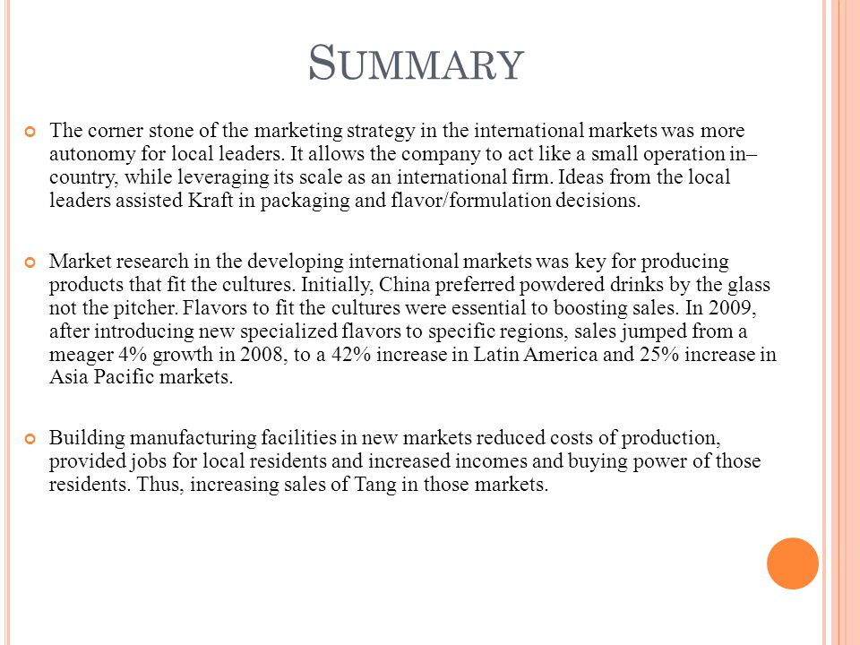 S UMMARY The corner stone of the marketing strategy in the international markets was more autonomy for local leaders.