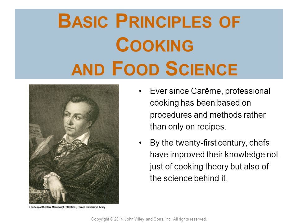 Copyright © 2014 John Wiley and Sons, Inc. All rights reserved. B ASIC P RINCIPLES OF C OOKING AND F OOD S CIENCE No written recipe can be 100 percent
