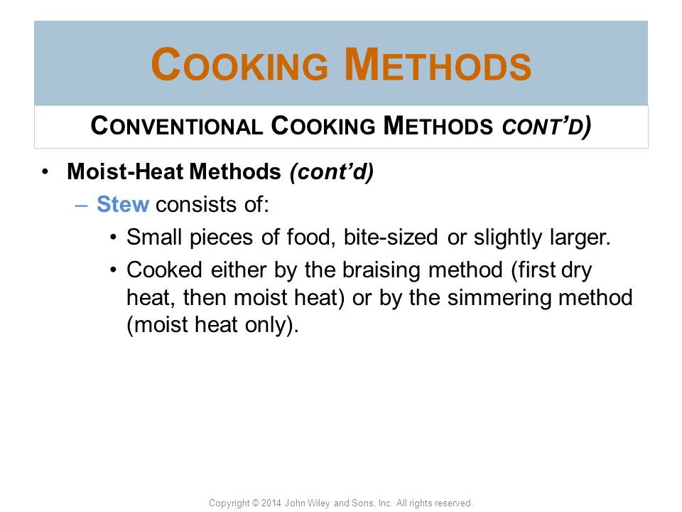 Copyright © 2014 John Wiley and Sons, Inc. All rights reserved. Moist-Heat Methods (cont'd) –Braise: to cook covered in a small amount of liquid, usua