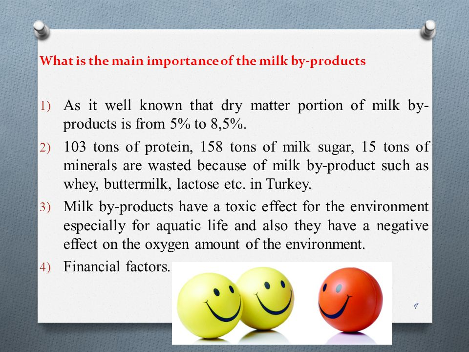 What is the main importance of the milk by-products 1) As it well known that dry matter portion of milk by- products is from 5% to 8,5%.