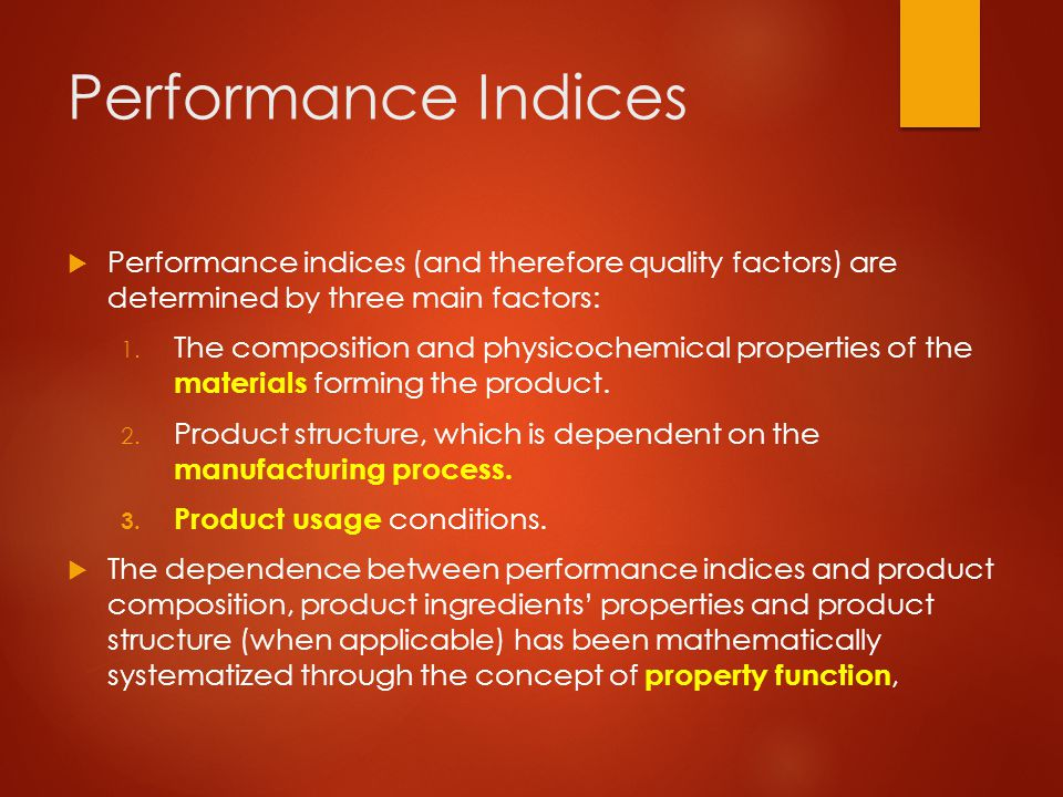  An interesting example to illustrate the concepts of quality factor, performance index and property function comes from perfumery  The performance of a fragrance, which relates to its olfactory perception, has been empirically described in terms of four quality factors : 1.