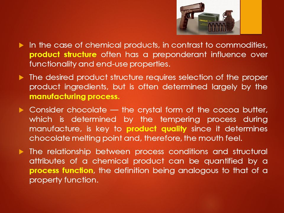  In the case of chemical products, in contrast to commodities, product structure often has a preponderant influence over functionality and end-use properties.