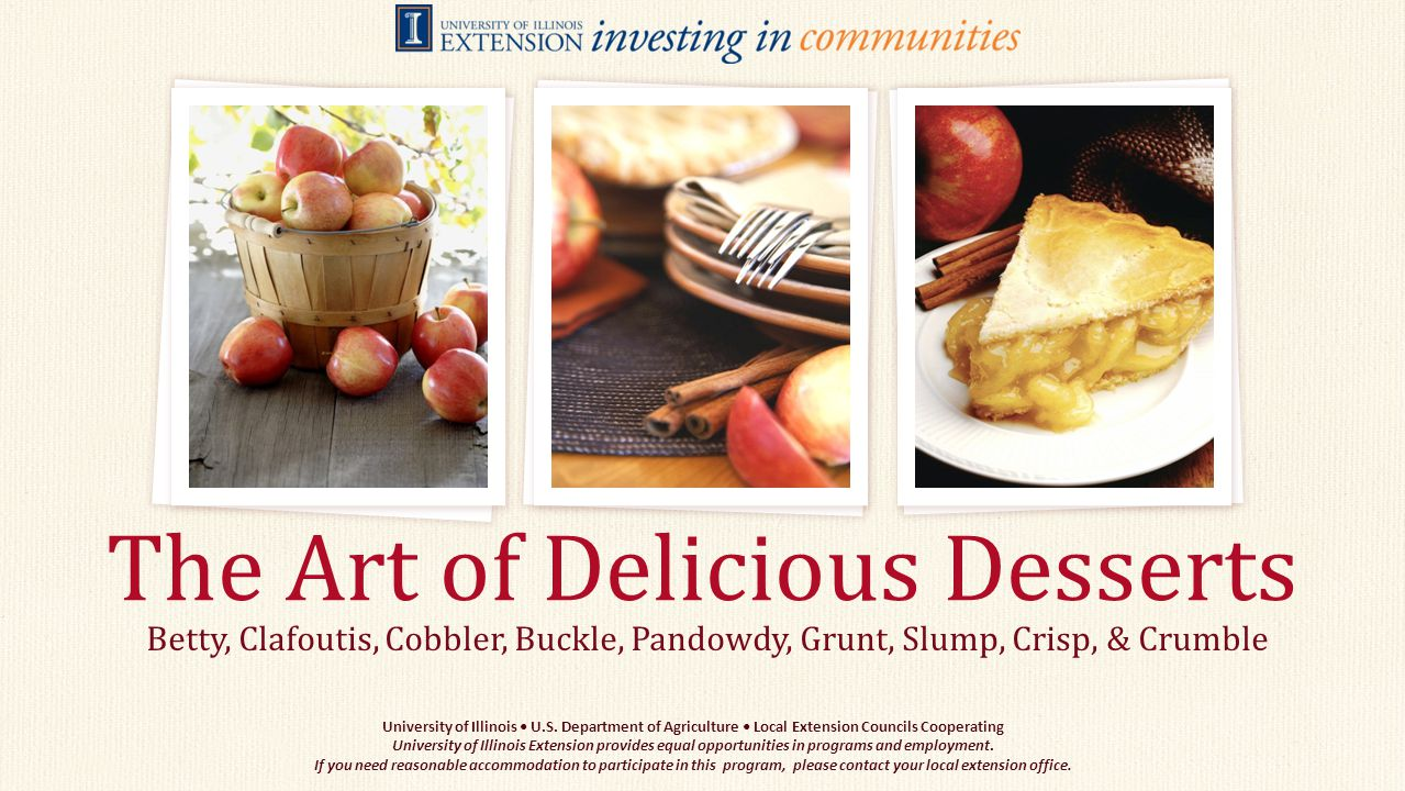 Betty, Clafoutis, Cobbler, Buckle, Pandowdy, Grunt, Slump, Crisp, & Crumble The Art of Delicious Desserts University of Illinois U.S.