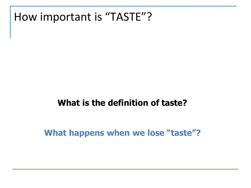 How important is TASTE What is the definition of taste What happens when we lose taste