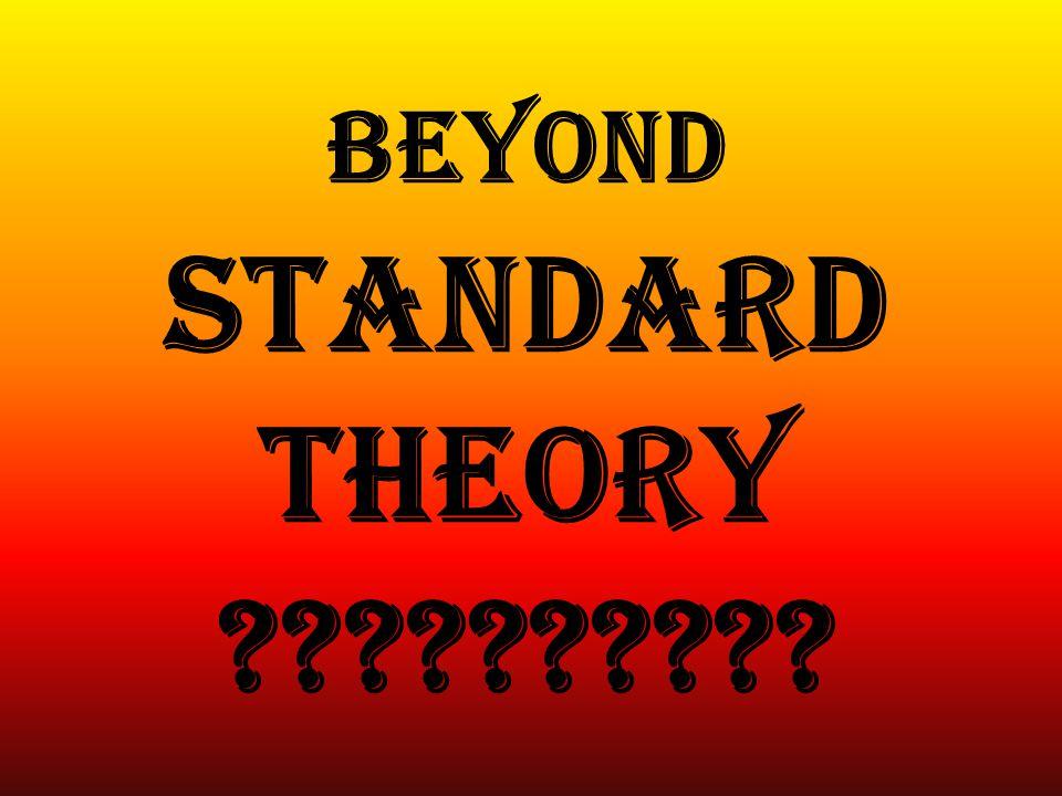 Beyond Standard Theory