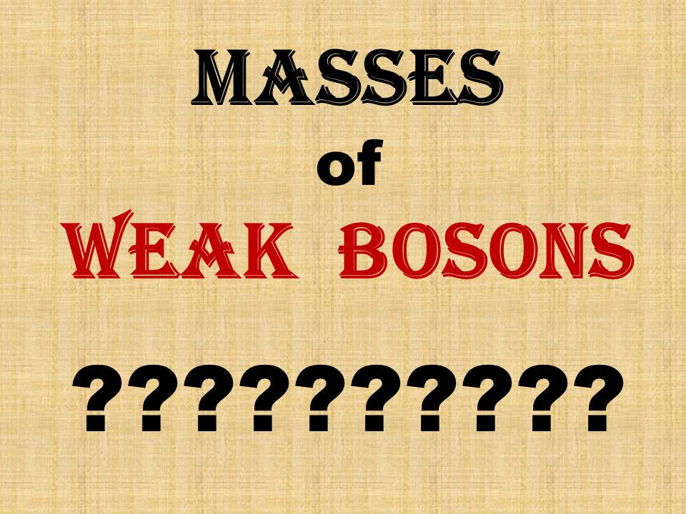Masses of weak bosons ??????????