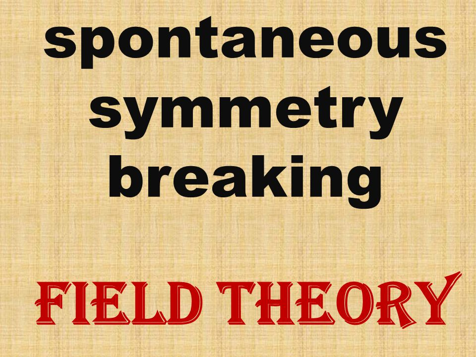 spontaneous symmetry breaking field theory
