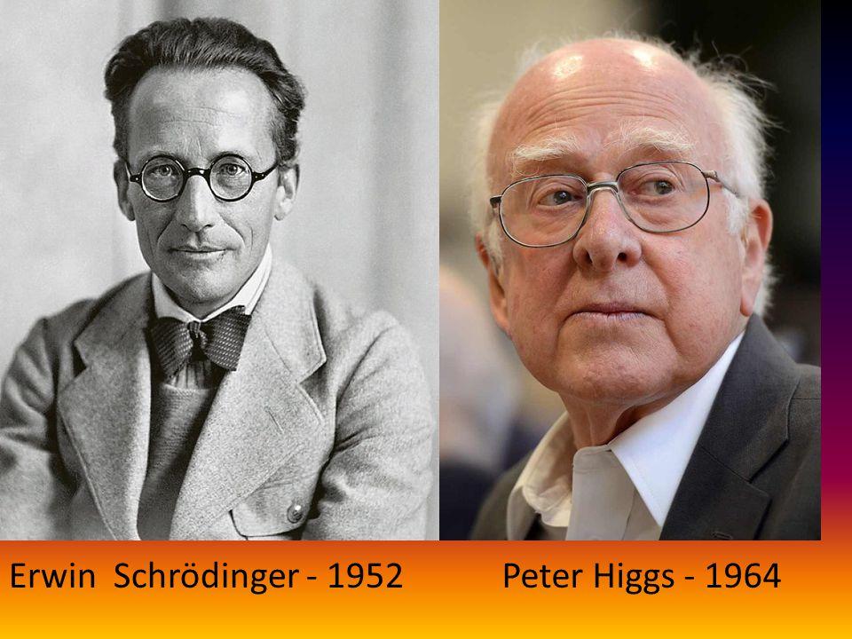 Peter Higgs - 1964Erwin Schrödinger - 1952