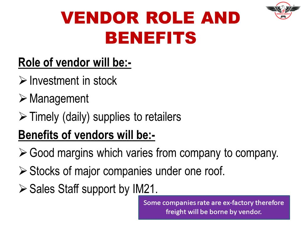 VENDOR ROLE AND BENEFITS Role of vendor will be:-  Investment in stock  Management  Timely (daily) supplies to retailers Benefits of vendors will be:-  Good margins which varies from company to company.