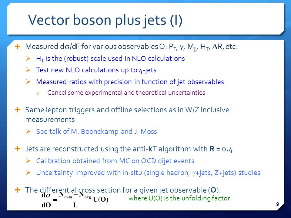 Vector boson plus jets (I)  Measured d  /d  for various observables O: P T, y, M jj, H T,  R, etc.  H T is the (robust) scale used in NLO calcula