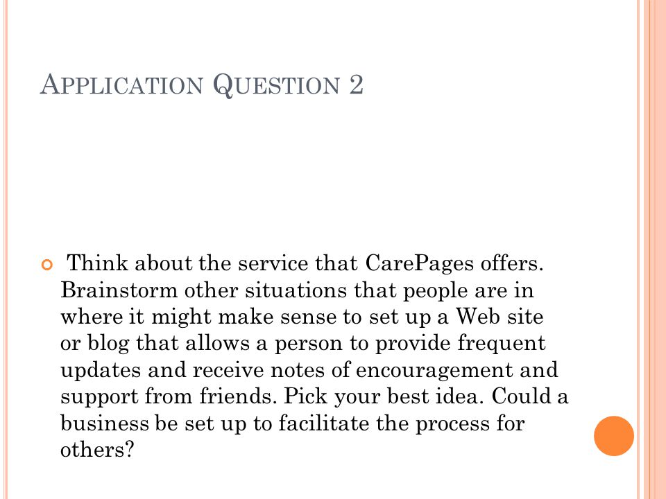A PPLICATION Q UESTION 2 Think about the service that CarePages offers.